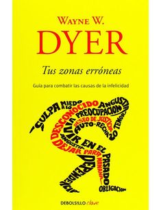 Tus zonas erróneas by Wayne W. Dyer, available at Book Depository with free delivery worldwide. Books To Read, My Books, How To Influence People, Negative Thinking, Book Writer, Chor, Life Motivation, Great Books, Self Help