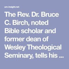 The Rev. Bruce C. Birch, noted Bible scholar and former dean of Wesley Theological Seminary, tells his former international students that their General Conference votes against LGBTQ people excludes him as well. John Calvin, Church Ministry, The Rev, Open Letter, General Conference, Oppression, Be Yourself Quotes, Birch, Dean