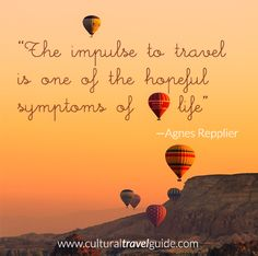 "http://www.culturaltravelguide.com/how-to-plan-your-trip ""The impulse to travel is one of the hopeful symptoms of life. ""― Agnes Repplier. Please comment and re-pin! #travel #sky #baloon #life"