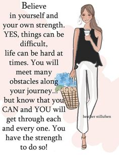 Believe in YOUrself and YOUR own Strength
