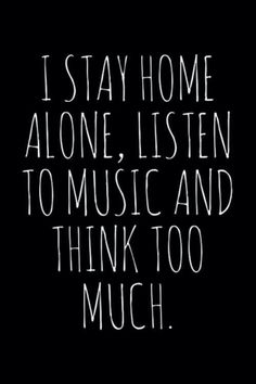 I stay home alone, listen to music and think too much.or think nothing at all Infp, Mbti, Encouragement Quotes, True Words, Found Out, Listening To Music, Music Quotes, Guitar Quotes, Beautiful Words