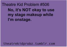 Haha! That one girl who tried to apply my Celita makeup to her own face during my scene change!!!