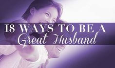 18 Ways to Be a Great Husband