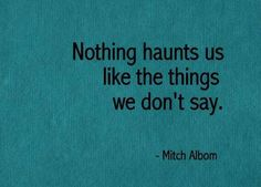 Nothing haunts us like the things we don't say..