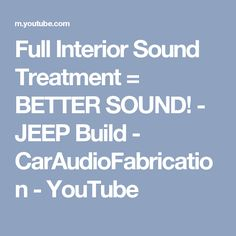 Full Interior Sound Treatment = BETTER SOUND! - JEEP Build - CarAudioFabrication - YouTube