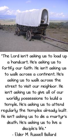 The Lord isn't asking us to load up a handcart; He's asking us to fortify our faith. He isn't asking us to walk across a continent; He's ask...