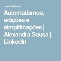 Automatismos, adições e simplificações | Alexandra Sousa | LinkedIn