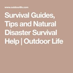 Survival Guides, Tips and Natural Disaster Survival Help | Outdoor Life