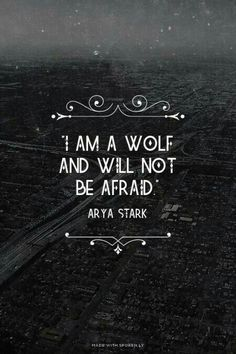 """I am a wolf and will not be afraid."" - Arya Stark Game of Thrones quote. probably my new favorite quote :) Game Of Thrones Arya, Game Of Thrones Quotes, Game Of Thrones Tattoo, Wolf Quotes, Me Quotes, Girl Quotes, Moving Quotes, Typed Quotes, She Wolf"