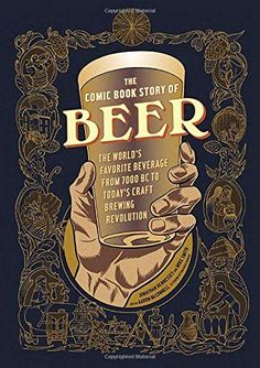 Introducing The Comic Book Story of Beer The Worlds Favorite Beverage from 7000 BC to Todays Craft Brewing Revolution. Buy Your Books Here and follow us for more updates!