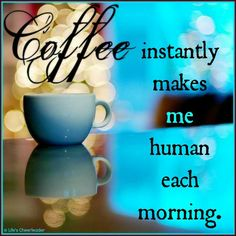 Coffee instantly makes me human each morning. True! -♥ ♥ Please feel free to repin ♥♥ www.healthlife-info.com
