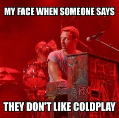 How can you NOT like Coldplay!!!! XXX