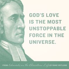 God's love is the most unstoppable force in the universe. - Jonathan Edwards