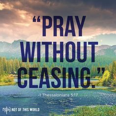 Powerful Prayer Devotional – Pray Without Ceasing   8/19/16-Do you have a head and heart continuous prayer attitude with God?