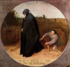 Pieter Bruegel the Elder,The Misanthrope, tempera on canvas ,  1568.  National Museum of Capodimonte in Naples, Italy.  The inscription reads '' Because the world is so faithless I am going into mourning''.