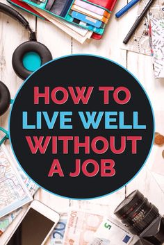 How to live well without a job? It's possible to completely transform your lifestyle - from the rat race to freedom - when you know how. Find out how to live a rich and full life without a job - whether that is through desire or necessity - written by a blogger that has quit their job and moved to France for an adventure!