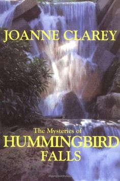 The Mysteries of HUMMINGBIRD FALLS by Joanne Clarey,http://www.amazon.com/dp/0976810816/ref=cm_sw_r_pi_dp_nDHYsb0HZSPJHFYB