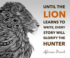 Until the lion learns to write ...