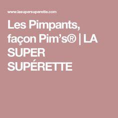 Les Pimpants, façon Pim's® | LA SUPER SUPÉRETTE