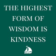 The highest form of wisdom is kindness.  Click on this image to see the biggest selection of quotes about kindness and creative living!