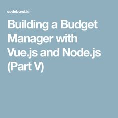 Building a Budget Manager with Vue.js and Node.js (Part V)