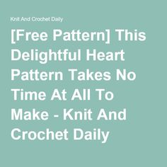 [Free Pattern] This Delightful Heart Pattern Takes No Time At All To Make - Knit And Crochet Daily