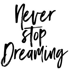 Never Stop Dreaming. Simple reminder to everyone - no matter how old or young ... never stop dreaming! Never stop believing in your dreams.
