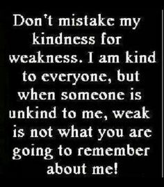 Weak is not what you will remember about me:)