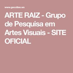 ARTE RAIZ - Grupo de Pesquisa em Artes Visuais - SITE OFICIAL