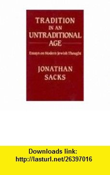 Tradition in an Untraditional Age Essays on Modern Jewish Thought (9780853032397) Jonathan Sacks , ISBN-10: 0853032394  , ISBN-13: 978-0853032397 ,  , tutorials , pdf , ebook , torrent , downloads , rapidshare , filesonic , hotfile , megaupload , fileserve