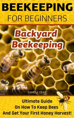 Beekeeping for Beginners. Backyard Beekeeping: Ultimate Guide On How To Keep Bees And Get Your First Honey Harvest!: Beekeeping for beginners, backyard ... beginners: bees, honey and behive Book 1), Pamela Dean - Amazon.com