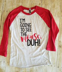 """Thank you for stopping by my shop! I am excited to have you here! Disney Addicts this top is for you!! My """"I'm going to see the mouse, Duh!"""" Raglan is perfect for your Disney trip or if you are just d"""