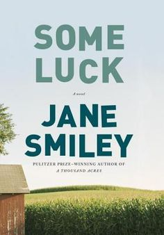 Some Luck by Jane Smiley. From the Pulitzer Prize-winning author of A Thousand Acres: a heartwarming, deeply engaging new novel - the life and times of an American farm family over three transformative decades (1920-1953) - certain to become an instant classic. First volume of a trilogy.  (Pub. 10/7/14)