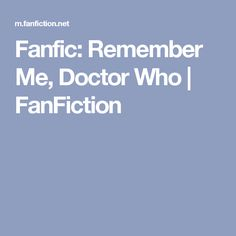 Fanfic: Remember Me, Doctor Who | FanFiction