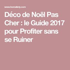 Déco de Noël Pas Cher : le Guide 2017 pour Profiter sans se Ruiner