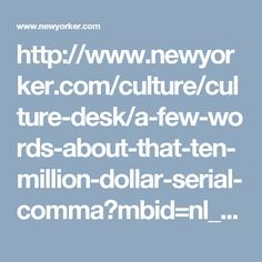 http://www.newyorker.com/culture/culture-desk/a-few-words-about-that-ten-million-dollar-serial-comma?mbid=nl_170318_Daily&CNDID=12516989&spMailingID=10645375&spUserID=MTMzMTc5NTc4MzEzS0&spJobID=1121406583&spReportId=MTEyMTQwNjU4MwS2