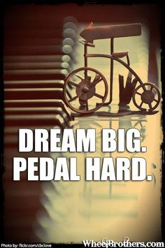 Dream Big Pedal hard | #quote #cycling #inspiration www.wheelbrothers.com