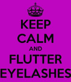 keep calm and eyelashes - Google Search