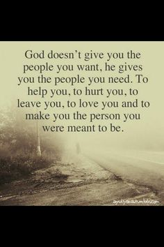 God gives you exactly what you need. He puts the people in your life who are supposed to be there. Sometimes we change that, but God always fixes our mistakes!