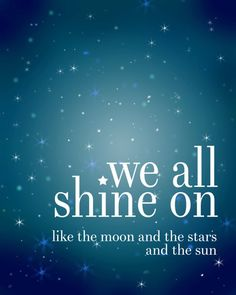 We all shine on, like the moon and the stars and the sun. John Lennon, The Beatles truly believe this…gg Beatles Quotes, John Lennon Quotes, Music Quotes, The Beatles, Beatles Lyrics, John Lennon Lyrics, Favorite Quotes, Best Quotes, Funny Quotes