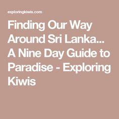Finding Our Way Around Sri Lanka... A Nine Day Guide to Paradise - Exploring Kiwis
