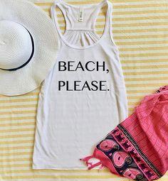 A personal favorite from my Etsy shop https://www.etsy.com/listing/539213225/beach-please-beach-shirt-beach-love