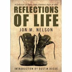 """Reviewed by Michelle Robertson for Readers' Favorite  Reflections Of Life by Jon M. Nelson is a collection of poetry which introduces readers to his life as an American soldier. A soldier is more than just a """"Military Robot,"""" as some may call them. A soldier has feelings of love, hate, sadness. He endures happiness, faces fears, struggles with obstacles and hardships, all while serving the American people and its government. The author writes about all those feelings and circumstances in…"""