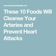 These 10 Foods Will Cleanse Your Arteries and Prevent Heart Attacks