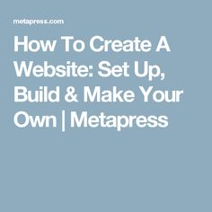 How To Create A Website: Set Up, Build & Make Your Own | Metapress