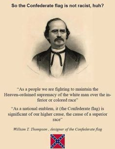 Out of the horse's mouth...how can you argue with the creator of the confederate flag?  The very fact that the south still flies this flag proudly is a sad reflection of racism in America.  To say it isn't is just ignorance.