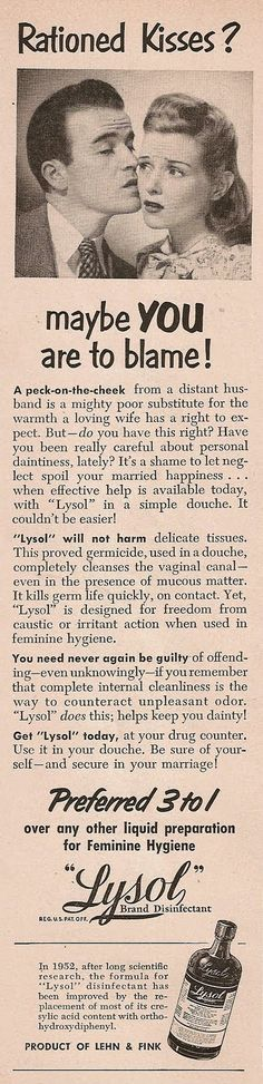 """A 50s magazine ad touting LYSOL, of all things, as the perfect disinfectant addition to one's douche. Meant to """"preserve one's daintiness."""" Sometimes there are just no words..."""