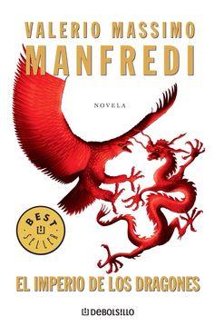 El Imperio de los dragones, de Valerio Massimo Manfredi. Una novela apasionante de principio a fin, de las que leer se convierte en un placer.