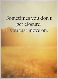 Positive quote of the day inspirational life Sayings You Just Move On, Sometimes Inspirational quotes and sayings about life Sometimes you don't get closure