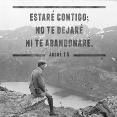 Estaré contigo; no te dejaré ni te abandonaré. -Josué 1:5 #ExploraDios #Biblia #Palabra